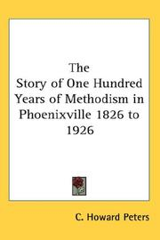 Cover of: The Story of One Hundred Years of Methodism in Phoenixville 1826 to 1926 | C. Howard Peters