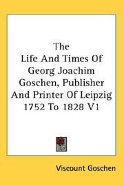 Cover of: The Life And Times Of Georg Joachim Goschen, Publisher And Printer Of Leipzig 1752 To 1828 V1