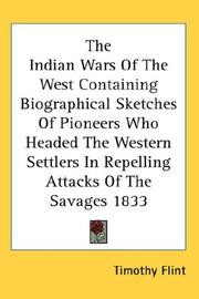 Cover of: The Indian Wars Of The West Containing Biographical Sketches Of Pioneers Who Headed The Western Settlers In Repelling Attacks Of The Savages 1833