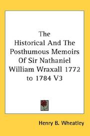 Cover of: The Historical And The Posthumous Memoirs Of Sir Nathaniel William Wraxall 1772 to 1784 V3 | Henry Benjamin Wheatley