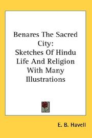Benares, the sacred city by E. B. Havell