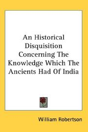 Cover of: An Historical Disquisition Concerning The Knowledge Which The Ancients Had Of India | William Robertson