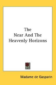 Cover of: The Near And The Heavenly Horizons | Madame de Gasparin