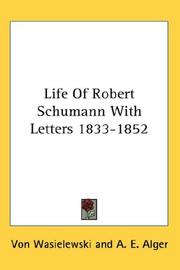 Cover of: Life Of Robert Schumann With Letters 1833-1852 | Von Wasielewski