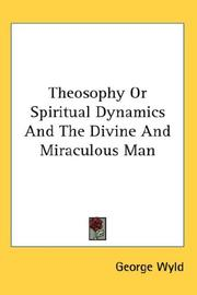 Cover of: Theosophy Or Spiritual Dynamics And The Divine And Miraculous Man