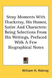 Cover of: Stray Moments With Thackeray, His Humor, Satire And Characters | William H. Rideing