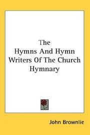 Cover of: The Hymns And Hymn Writers Of The Church Hymnary | John Brownlie