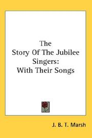 Cover of: The Story Of The Jubilee Singers | J. B. T. Marsh