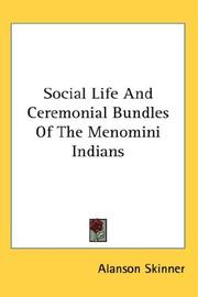 Cover of: Social Life And Ceremonial Bundles Of The Menomini Indians