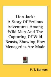 Cover of: Lion Jack: A Story Of Perilous Adventures Among Wild Men And The Capturing Of Wild Beasts, Showing How Menageries Are Made