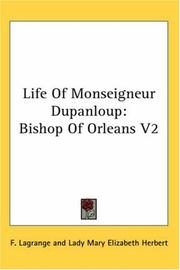 Cover of: Life Of Monseigneur Dupanloup | F. Lagrange