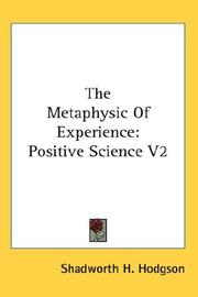 Cover of: The Metaphysic Of Experience | Shadworth H. Hodgson