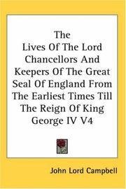 Cover of: The Lives Of The Lord Chancellors And Keepers Of The Great Seal Of England From The Earliest Times Till The Reign Of King George IV V4