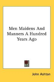 Cover of: Men Maidens And Manners A Hundred Years Ago