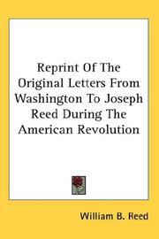 Cover of: Reprint Of The Original Letters From Washington To Joseph Reed During The American Revolution