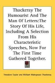 Cover of: Thackeray The Humourist And The Man Of Letters: The Story Of His Life, Including A Selection From His Characteristic Speeches, Now For The First Time Gathered Together.