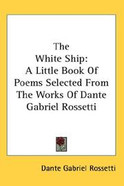 Cover of: The White Ship: A Little Book Of Poems Selected From The Works Of Dante Gabriel Rossetti