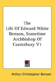 Cover of: The Life Of Edward White Benson, Sometime Archbishop Of Canterbury V1 | Arthur Christopher Benson
