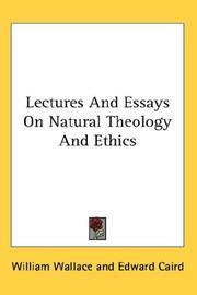 Cover of: Lectures And Essays On Natural Theology And Ethics | William Wallace