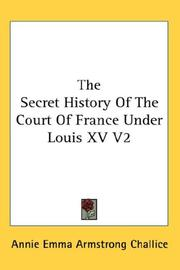 Cover of: The Secret History Of The Court Of France Under Louis XV V2 | Annie Emma Armstrong Challice