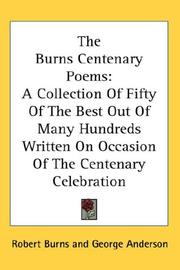 Cover of: The Burns Centenary Poems: A Collection Of Fifty Of The Best Out Of Many Hundreds Written On Occasion Of The Centenary Celebration