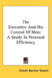 Cover of: The Executive And His Control Of Men | Enoch Burton Gowin