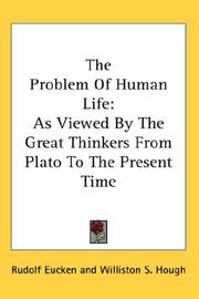 Cover of: The problem of human life: as viewed by the great thinkers from Plato to the present time