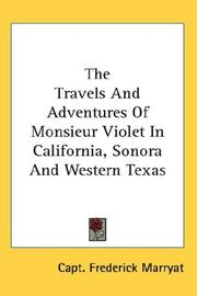 Cover of: The Travels And Adventures Of Monsieur Violet In California, Sonora And Western Texas