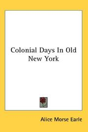 Cover of: Colonial Days In Old New York | Alice Morse Earle