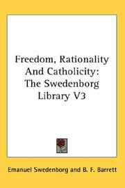 Cover of: Freedom, Rationality And Catholicity: The Swedenborg Library V3 (The Swedenborg Library)