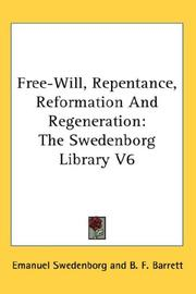 Cover of: Free-Will, Repentance, Reformation And Regeneration: The Swedenborg Library V6 (The Swedenborg Library)
