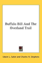 Cover of: Buffalo Bill And The Overland Trail: being the story of how boy and man worked hard to blaze the white trail, by wagon train, stage coach, and pony express, across the great plains and the mountains beyond, that the American republic might expand and flourish