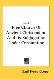 Cover of: The Free Church Of Ancient Christendom And Its Subjugation Under Constantine | Basil Henry Cooper