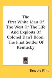 Cover of: The First White Man Of The West Or The Life And Exploits Of Colonel Dan'l Boon, The First Settler Of Kentucky