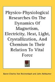 Cover of: Physico-Physiological Researches On The Dynamics Of Magnetism, Electricity, Heat, Light, Crystallization, And Chemism In Their Relation To Vital Force | Baron Charles Von Reichenbach