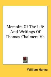 Cover of: Memoirs Of The Life And Writings Of Thomas Chalmers V4 | William Hanna