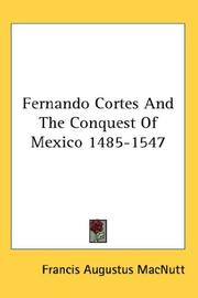 Cover of: Fernando Cortes And The Conquest Of Mexico 1485-1547 | Francis Augustus MacNutt
