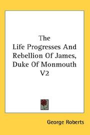 Cover of: The Life Progresses And Rebellion Of James, Duke Of Monmouth V2