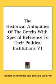 Cover of: The Historical Antiquities Of The Greeks With Special Reference To Their Political Institutions V1 | William Wachsmuth