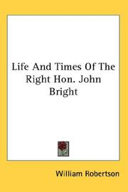 Life And Times Of The Right Hon. John Bright by William Robertson