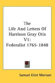 Cover of: The Life And Letters Of Harrison Gray Otis V1: Federalist 1765-1848