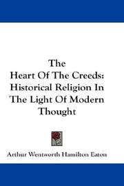 Cover of: The heart of the creeds: historical religion in the light of modern thought