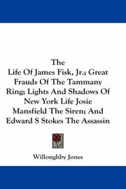 Cover of: The Life Of James Fisk, Jr.; Great Frauds Of The Tammany Ring; Lights And Shadows Of New York Life Josie Mansfield The Siren; And Edward S Stokes The Assassin | Willoughby Jones