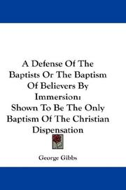Cover of: A Defense Of The Baptists Or The Baptism Of Believers By Immersion