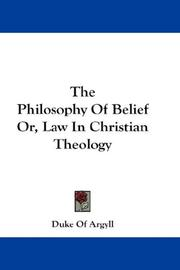 Cover of: The Philosophy Of Belief Or, Law In Christian Theology | Duke Of Argyll