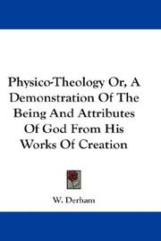 Cover of: Physico-theology, or, A demonstration of the being and attributes of God from his works of creation