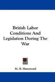 Cover of: British Labor Conditions And Legislation During The War | M. B. Hammond