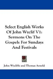 Cover of: Select English Works Of John Wyclif V1: Sermons On The Gospels For Sundays And Festivals