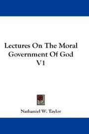 Cover of: Lectures On The Moral Government Of God V1 | Nathaniel W. Taylor