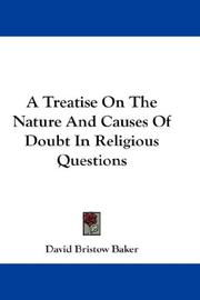 Cover of: A Treatise On The Nature And Causes Of Doubt In Religious Questions | David Bristow Baker